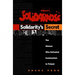 Solidarity's Secret: The Women Who Defeated Communism in Poland