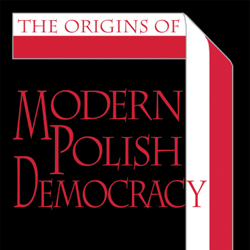 The Origins of Modern Polish Democracy: A Review