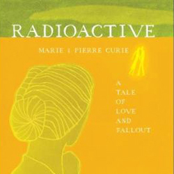 Radioactive: Marie and Pierre Curie, a Tale of Love and Fallout