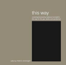 This Way: Covering/uncovering Tadeusz Borowski's This Way for the Gas, Ladies and Gentlemen
