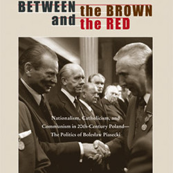Between the Brown and the Red: Nationalism, Catholicism, and Communism in 20th-Century Poland
