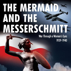 The Mermaid and the Messerschmitt: War Through a Woman's Eyes, 1939-1940