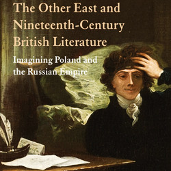 The Other East and 19th-Century British Literature: Imagining Poland and the Russian Empire