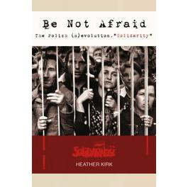 "Be Not Afraid: The Polish (R)evolution, ""Solidarity"""