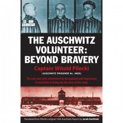 """The Driest of Facts:"" Witold Pilecki's Mission in Auschwitz"