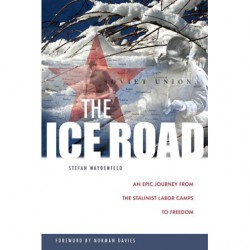 The Ice Road: An epic journey from the Stalinist labor camps to freedom