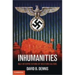 Inhumanities: Nazi Interpretations of Western Culture