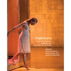 (A)pollonia: Twenty-First-Century Polish Drama and Texts for the Stage