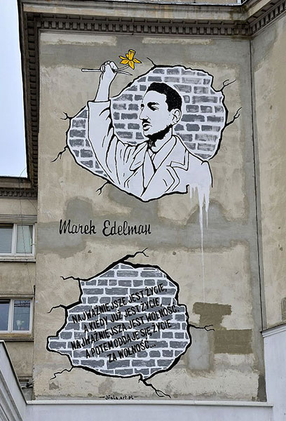 "A mural of Marek Edelman on Nowolipki Street in Warsaw.  The words read, ""Life is most important; and when there is life, freedom is most important. And then we give our life for freedom.""  PHOTO by Adrian Grycuk"