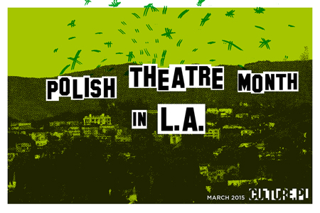 Polish Theater Month in Los Angeles; March 2015