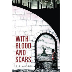 "Chatting with B.E. Andre, ""With Blood and Scars"" Author"