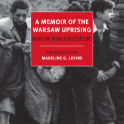 The Warsaw Uprising: A Noncombatant Survivor's Memoir